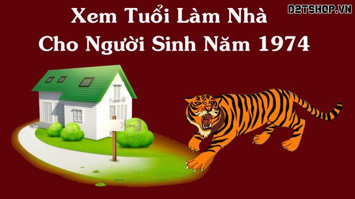 Xem Tuổi Làm Nhà Cho Người Sinh Năm Giáp Dần 1974