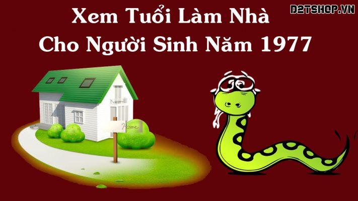 Xem Tuổi Làm Nhà Cho Người Sinh Năm Đinh Tỵ 1977