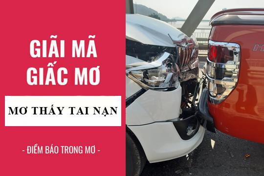 Mơ thấy tai nạn giao thông là điềm báo xấu hay tốt - Đánh con gì ?